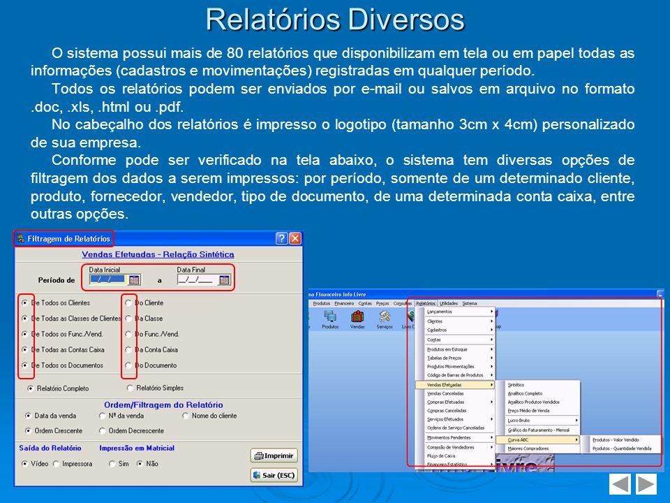 Relatórios Diversos O sistema possui mais de 80 relatórios que disponibilizam em tela ou em papel todas as informações (cadastros e movimentações) reg