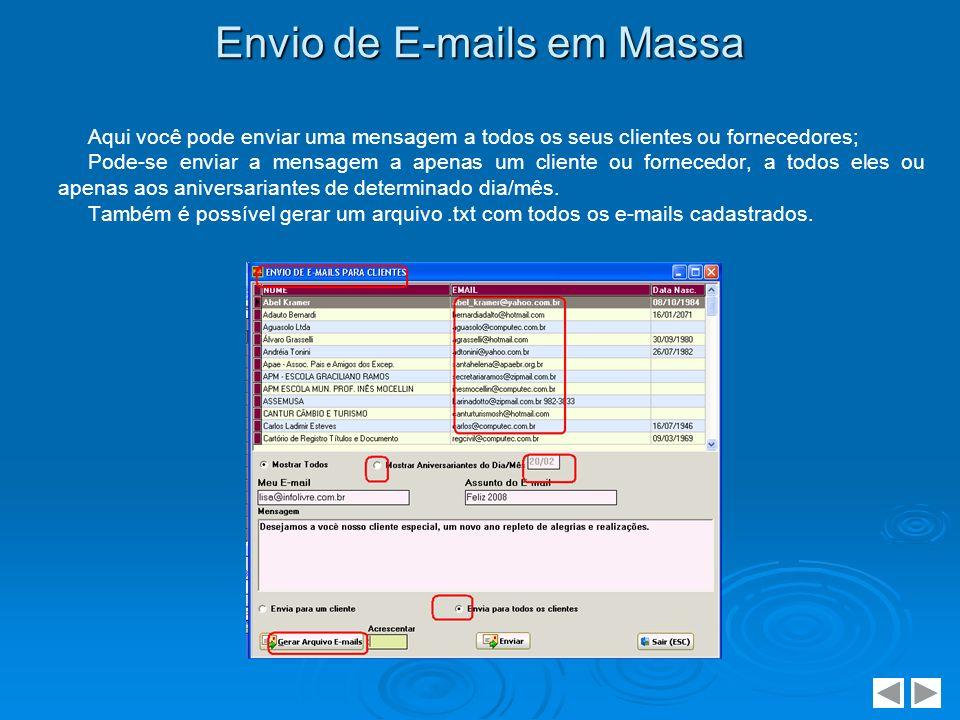 Envio de E-mails em Massa Aqui você pode enviar uma mensagem a todos os seus clientes ou fornecedores; Pode-se enviar a mensagem a apenas um cliente o