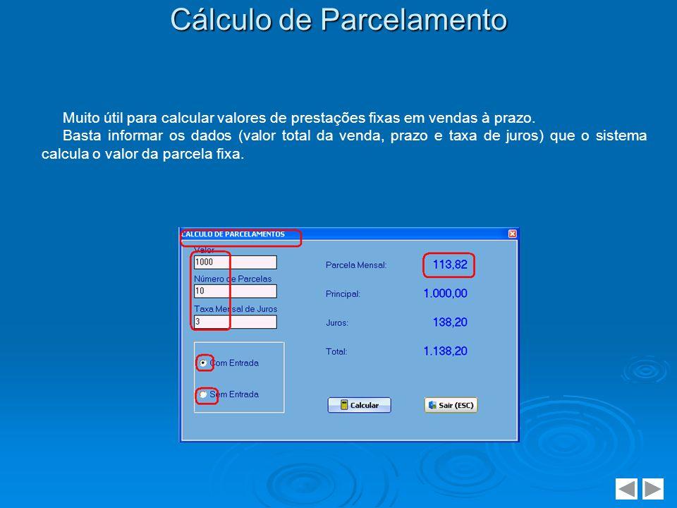 Cálculo de Parcelamento Muito útil para calcular valores de prestações fixas em vendas à prazo. Basta informar os dados (valor total da venda, prazo e