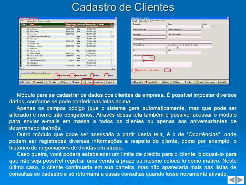 Cadastro de Clientes Módulo para se cadastrar os dados dos clientes da empresa. É possível impostar diversos dados, conforme se pode conferir nas tela