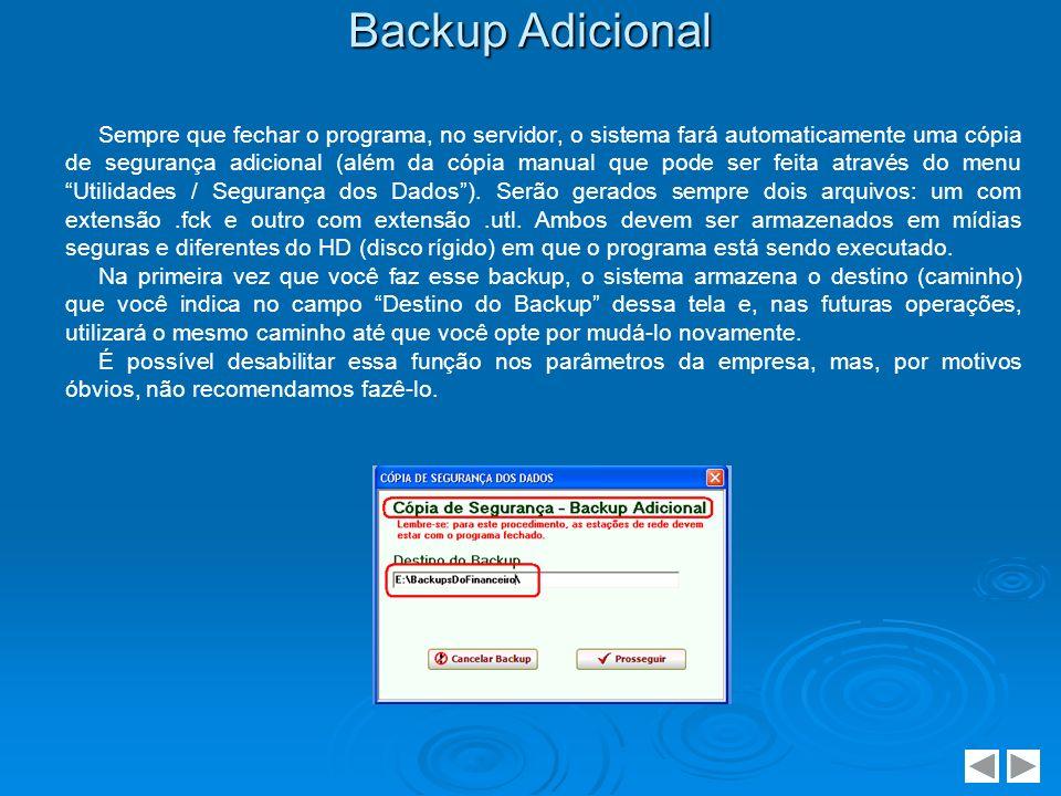 Backup Adicional Sempre que fechar o programa, no servidor, o sistema fará automaticamente uma cópia de segurança adicional (além da cópia manual que