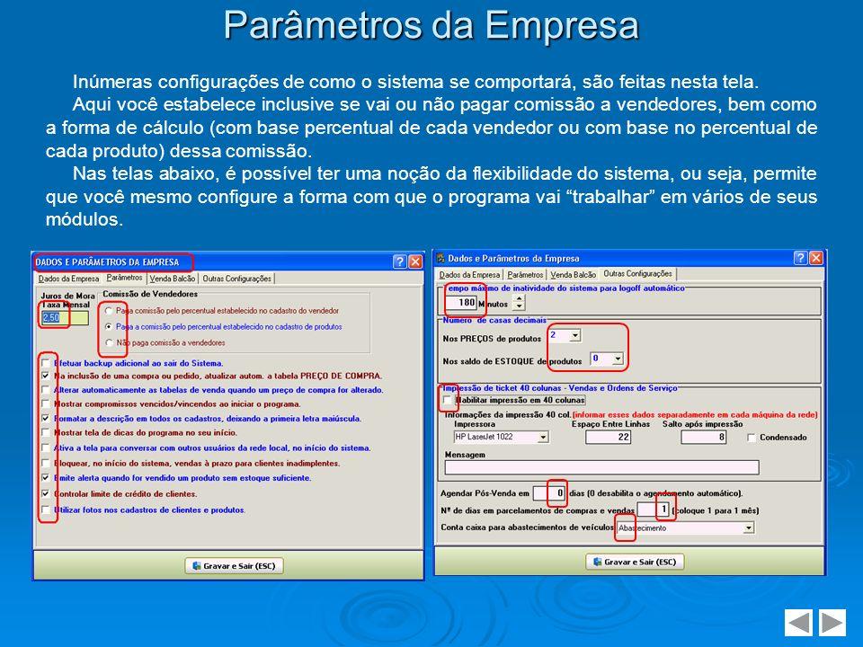 Parâmetros da Empresa Inúmeras configurações de como o sistema se comportará, são feitas nesta tela. Aqui você estabelece inclusive se vai ou não paga