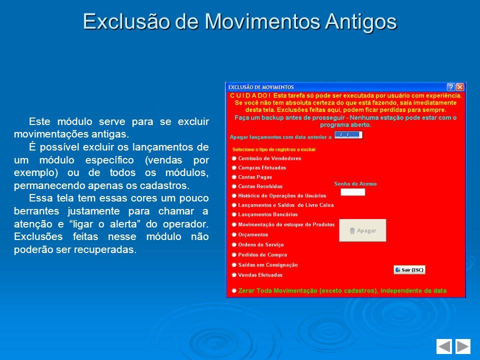 Exclusão de Movimentos Antigos Este módulo serve para se excluir movimentações antigas. É possível excluir os lançamentos de um módulo específico (ven