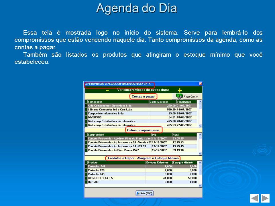 Agenda do Dia Essa tela é mostrada logo no início do sistema. Serve para lembrá-lo dos compromissos que estão vencendo naquele dia. Tanto compromissos