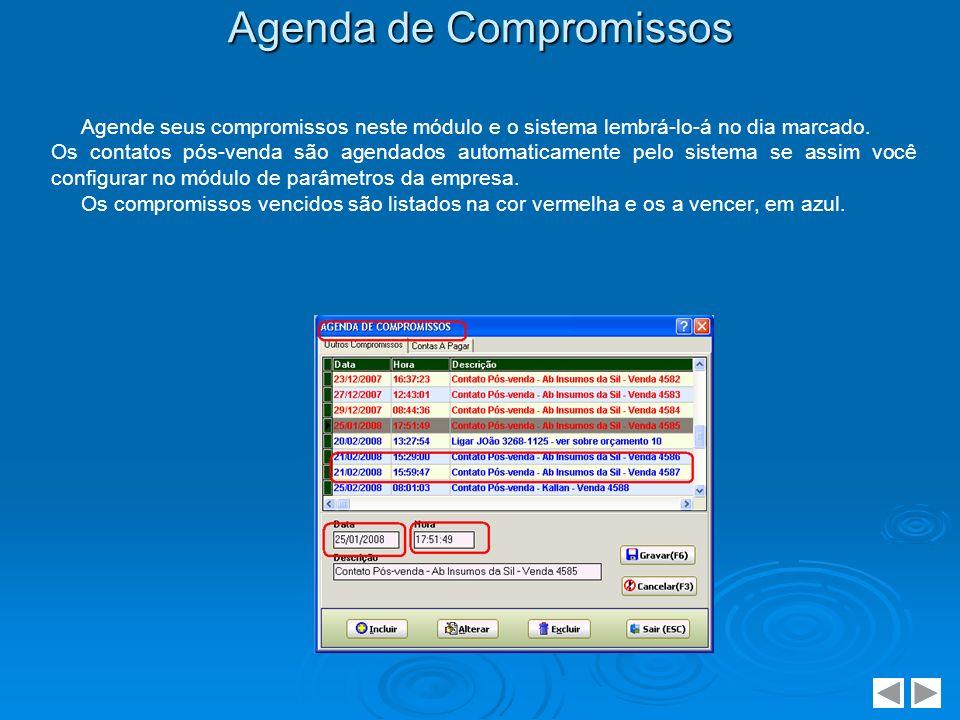 Agenda de Compromissos Agende seus compromissos neste módulo e o sistema lembrá-lo-á no dia marcado. Os contatos pós-venda são agendados automaticamen