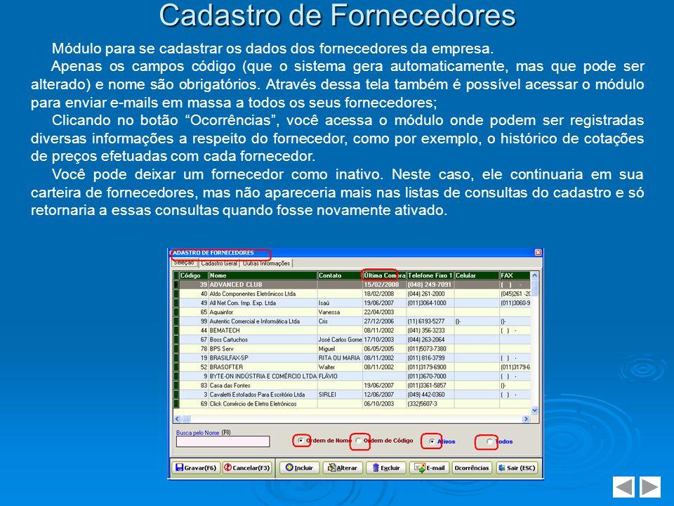 Cadastro de Fornecedores Módulo para se cadastrar os dados dos fornecedores da empresa. Apenas os campos código (que o sistema gera automaticamente, m