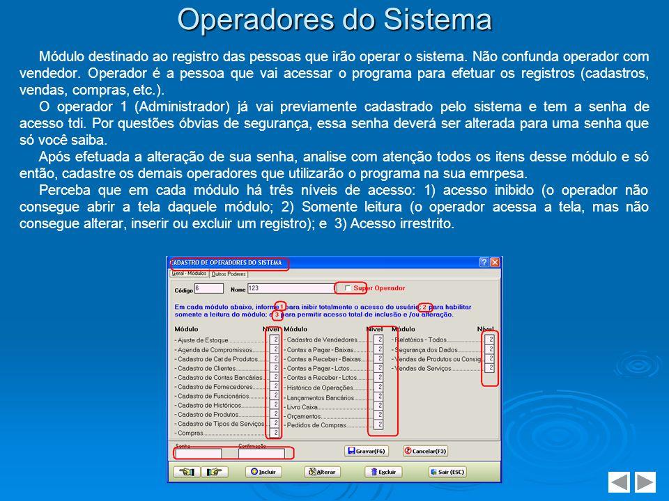 Operadores do Sistema Módulo destinado ao registro das pessoas que irão operar o sistema. Não confunda operador com vendedor. Operador é a pessoa que