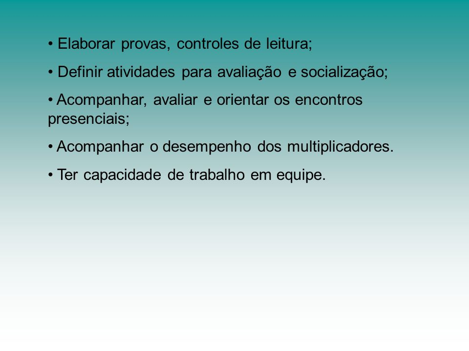 Elaborar provas, controles de leitura; Definir atividades para avaliação e socialização; Acompanhar, avaliar e orientar os encontros presenciais; Acom