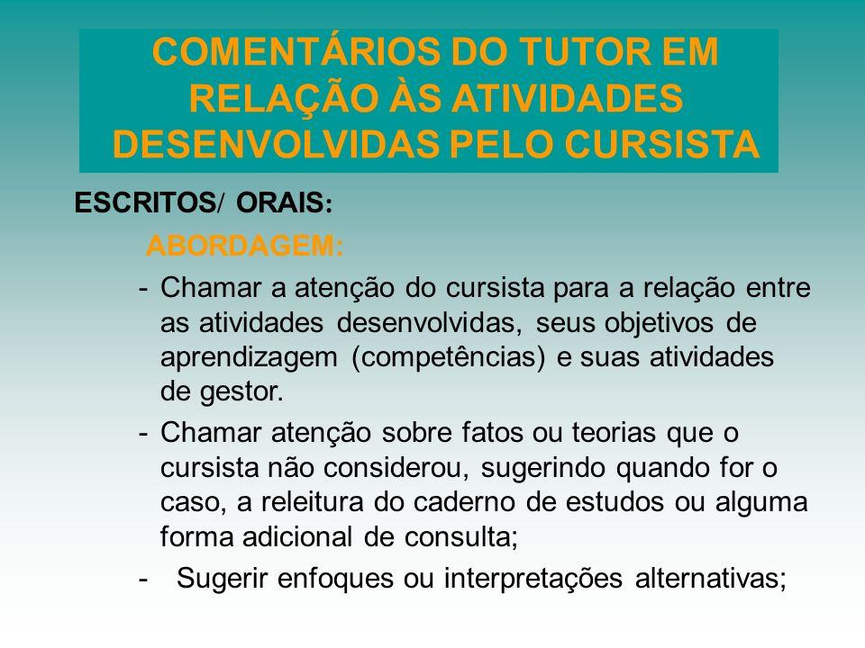 ESCRITOS / ORAIS : ABORDAGEM: -Chamar a atenção do cursista para a relação entre as atividades desenvolvidas, seus objetivos de aprendizagem (competên