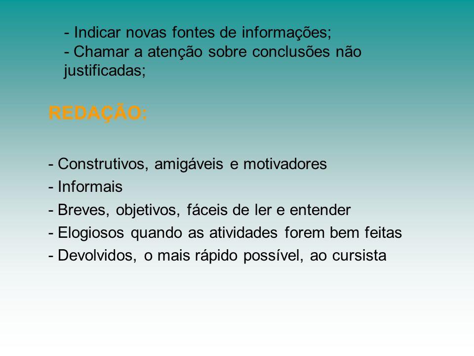 - Indicar novas fontes de informações; - Chamar a atenção sobre conclusões não justificadas; REDAÇÃO: - Construtivos, amigáveis e motivadores - Inform