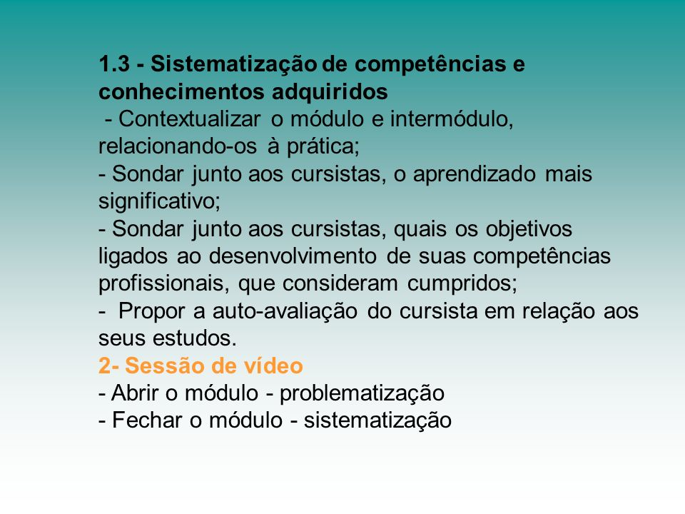 1.3 - Sistematização de competências e conhecimentos adquiridos - Contextualizar o módulo e intermódulo, relacionando-os à prática; - Sondar junto aos