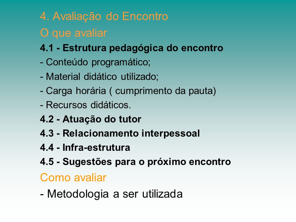 4. Avaliação do Encontro O que avaliar 4.1 - Estrutura pedagógica do encontro - Conteúdo programático; - Material didático utilizado; - Carga horária