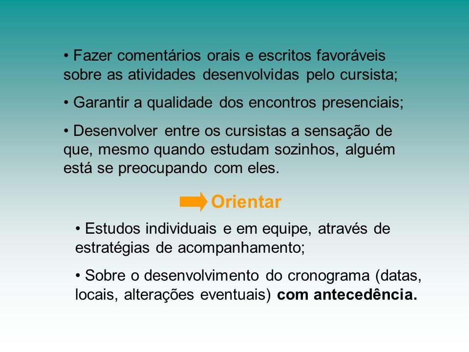 Fazer comentários orais e escritos favoráveis sobre as atividades desenvolvidas pelo cursista; Garantir a qualidade dos encontros presenciais; Desenvo