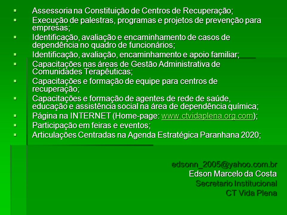 Assessoria na Constituição de Centros de Recuperação; Assessoria na Constituição de Centros de Recuperação; Execução de palestras, programas e projeto