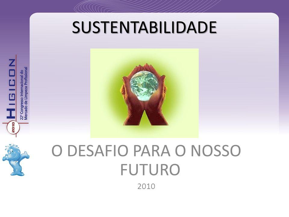 SUSTENTABILIDADE O DESAFIO PARA O NOSSO FUTURO 2010
