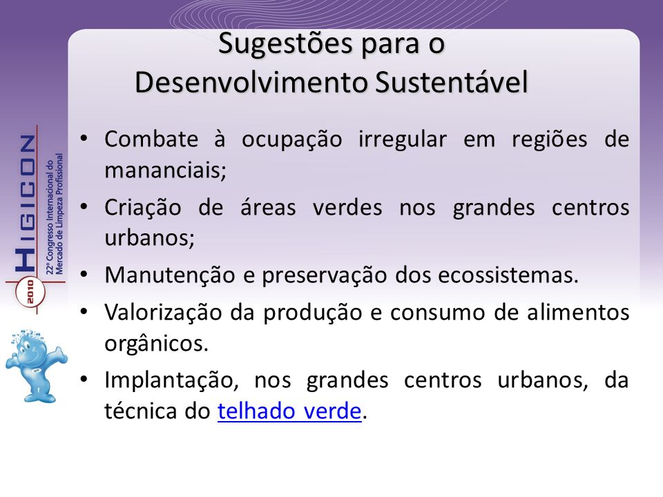 Combate à ocupação irregular em regiões de mananciais; Criação de áreas verdes nos grandes centros urbanos; Manutenção e preservação dos ecossistemas.