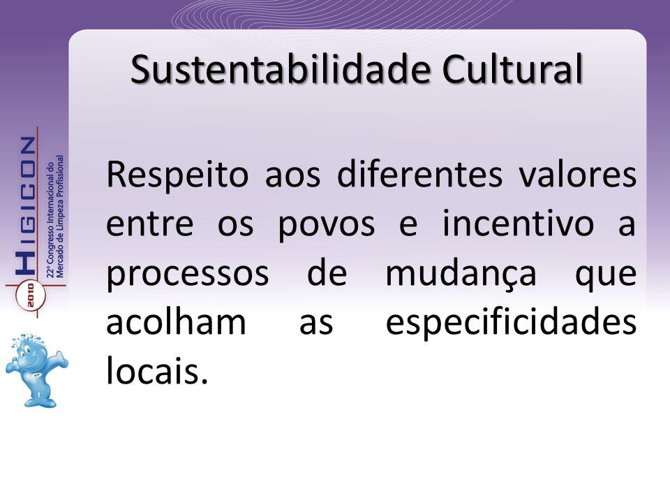 Respeito aos diferentes valores entre os povos e incentivo a processos de mudança que acolham as especificidades locais. Sustentabilidade Cultural