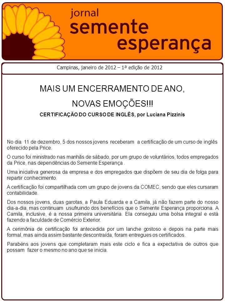MAIS UM ENCERRAMENTO DE ANO, NOVAS EMOÇÕES!!! CERTIFICAÇÃO DO CURSO DE INGLÊS, por Luciana Pizzinis No dia 11 de dezembro, 5 dos nossos jovens receber