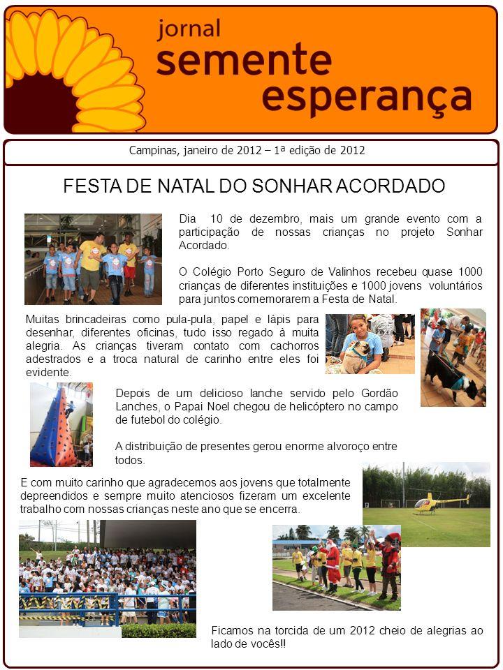 FESTA DE NATAL DO SONHAR ACORDADO Dia 10 de dezembro, mais um grande evento com a participação de nossas crianças no projeto Sonhar Acordado. O Colégi