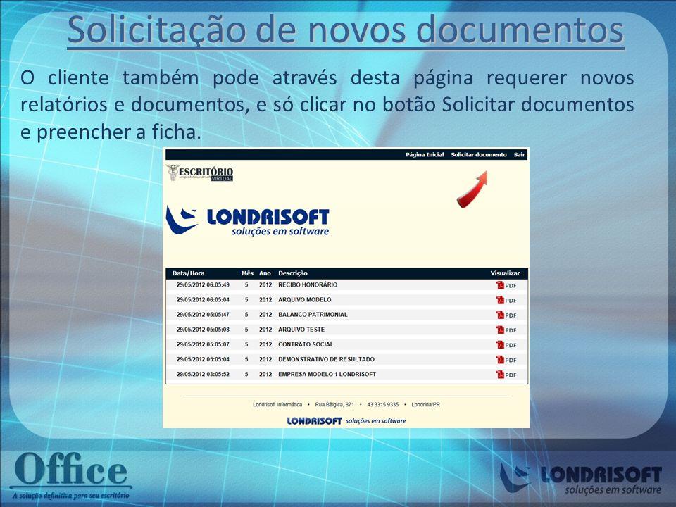 O cliente também pode através desta página requerer novos relatórios e documentos, e só clicar no botão Solicitar documentos e preencher a ficha. Soli