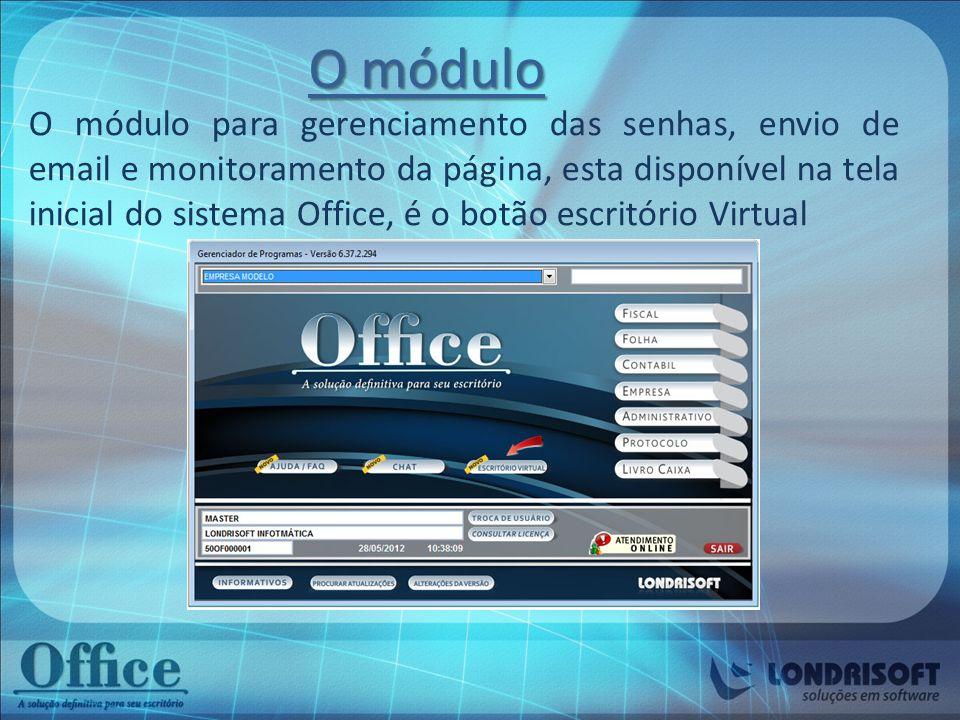 A tela do Escritório Virtual Por esta tela é possível: - Cadastrar e monitorar as senhas - Enviar as senhas por e-mail - Gerenciar a pagina de internet, podendo excluir arquivos transmitidos anteriormente - Monitorar os pedidos de documentos realizados pelos clientes através do ambiente on-line