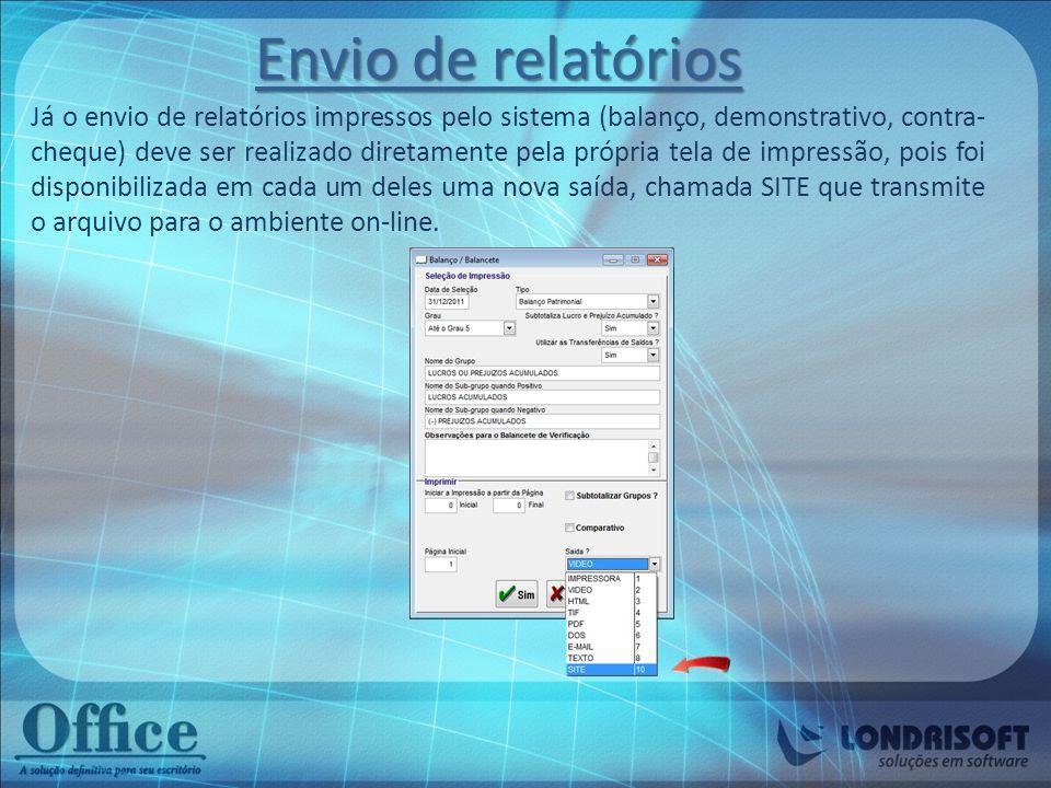 Ambiente on-line Todos os arquivos gerados e transmitidos pelo sistema serão disponibilizados com segurança em um ambiente chamado Escritório Virtual em nosso próprio site (www.londrisoft.com.br)
