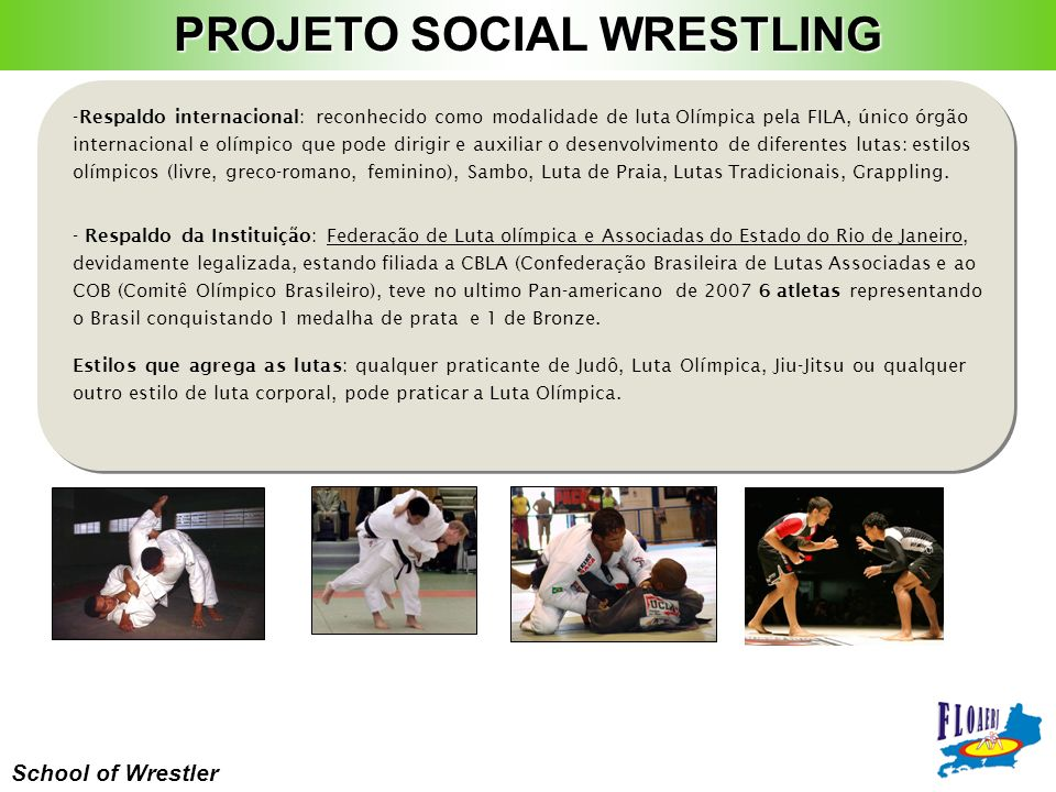 School of Wrestler Estilos que agrega as lutas: qualquer praticante de Judô, Luta Olímpica, Jiu-Jitsu ou qualquer outro estilo de luta corporal, pode
