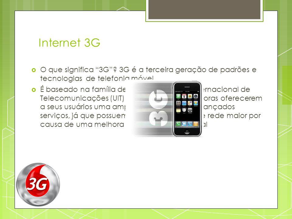 Internet 3G O que significa 3G? 3G é a terceira geração de padrões e tecnologias de telefonia móvel É baseado na família de normas da União Internacio