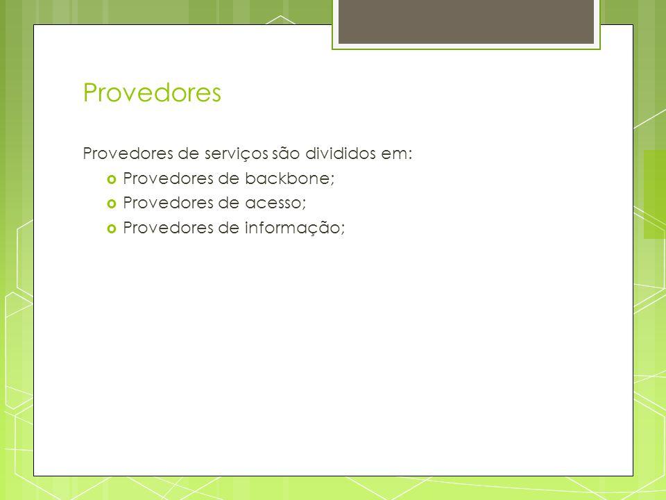 Provedores Provedores de serviços são divididos em: Provedores de backbone; Provedores de acesso; Provedores de informação;
