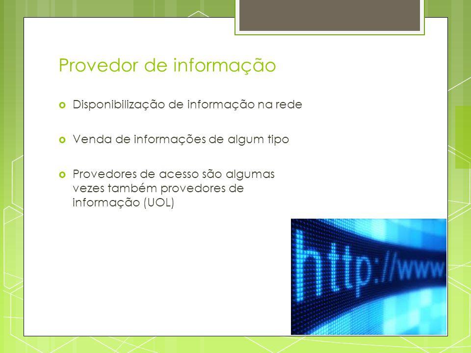 Provedor de informação Disponibilização de informação na rede Venda de informações de algum tipo Provedores de acesso são algumas vezes também provedo