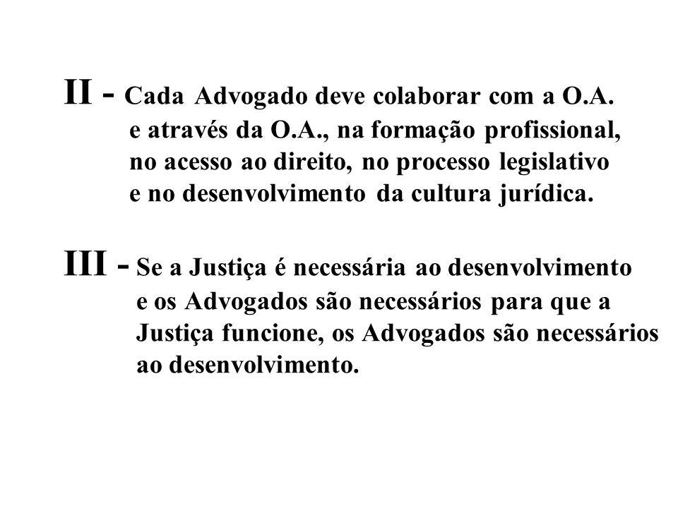 II - Cada Advogado deve colaborar com a O.A.