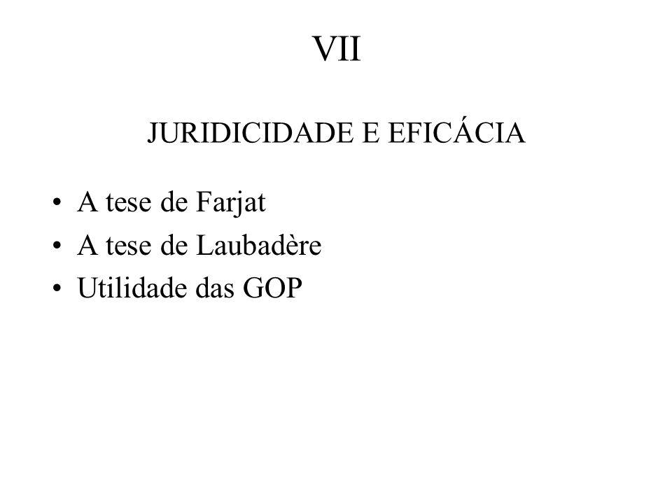 VII JURIDICIDADE E EFICÁCIA A tese de Farjat A tese de Laubadère Utilidade das GOP