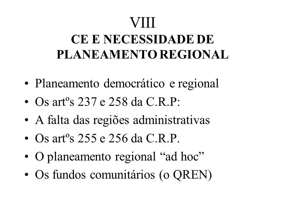 VIII CE E NECESSIDADE DE PLANEAMENTO REGIONAL Planeamento democrático e regional Os artºs 237 e 258 da C.R.P: A falta das regiões administrativas Os artºs 255 e 256 da C.R.P.