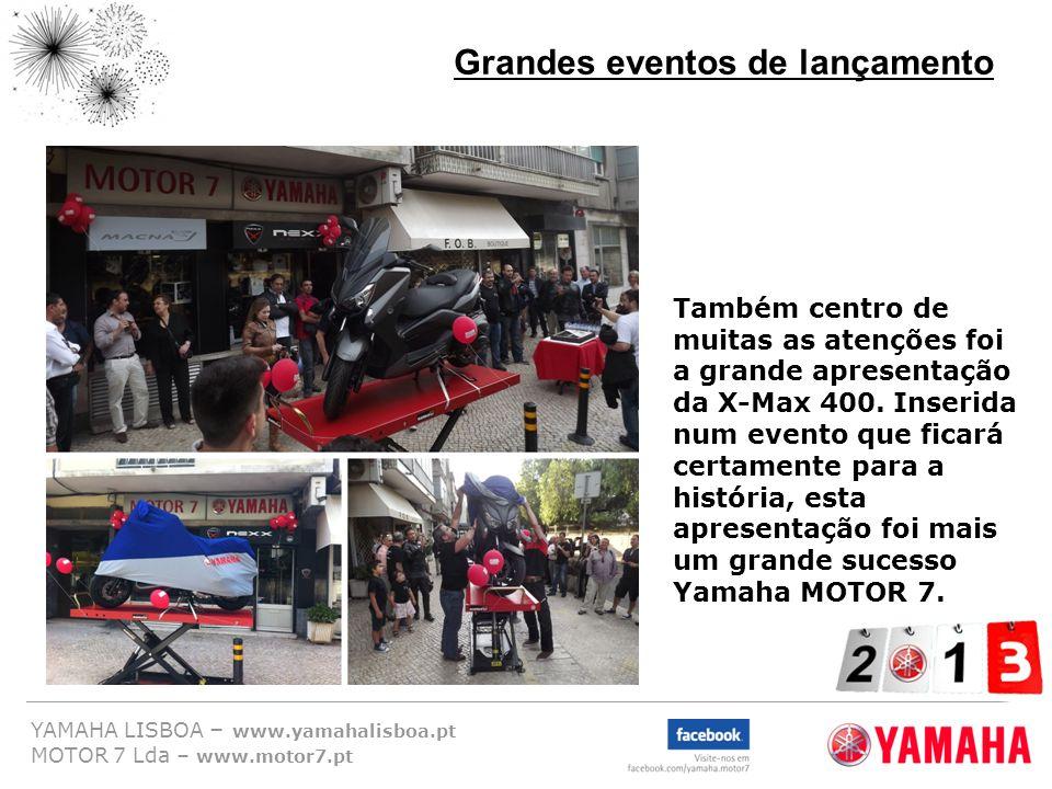YAMAHA LISBOA – www.yamahalisboa.pt MOTOR 7 Lda – www.motor7.pt Grandes eventos de lançamento Também centro de muitas as atenções foi a grande apresen