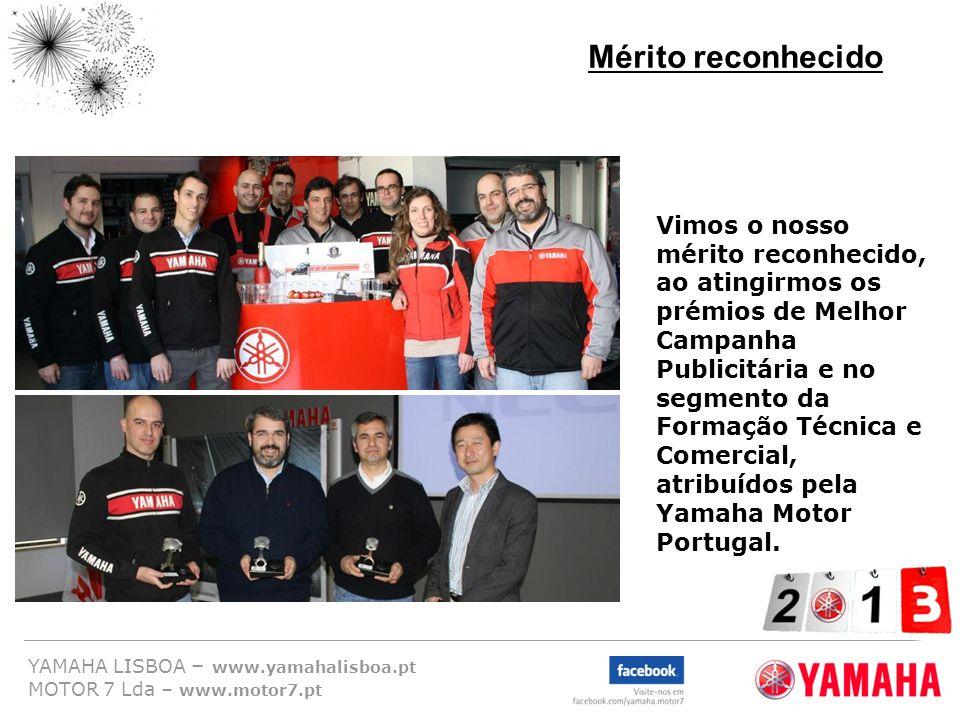 YAMAHA LISBOA – www.yamahalisboa.pt MOTOR 7 Lda – www.motor7.pt Mérito reconhecido Vimos o nosso mérito reconhecido, ao atingirmos os prémios de Melho
