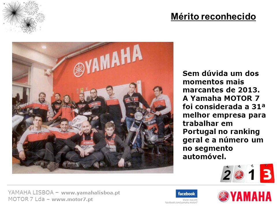 YAMAHA LISBOA – www.yamahalisboa.pt MOTOR 7 Lda – www.motor7.pt Mérito reconhecido Sem dúvida um dos momentos mais marcantes de 2013. A Yamaha MOTOR 7