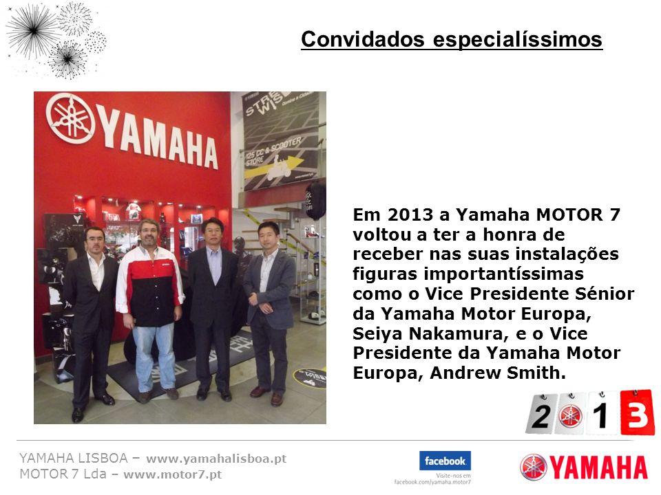 YAMAHA LISBOA – www.yamahalisboa.pt MOTOR 7 Lda – www.motor7.pt Convidados especialíssimos Em 2013 a Yamaha MOTOR 7 voltou a ter a honra de receber na