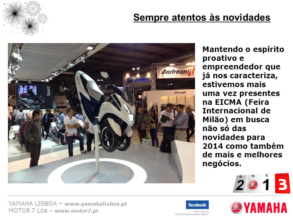 YAMAHA LISBOA – www.yamahalisboa.pt MOTOR 7 Lda – www.motor7.pt Sempre atentos às novidades Mantendo o espírito proativo e empreendedor que já nos car