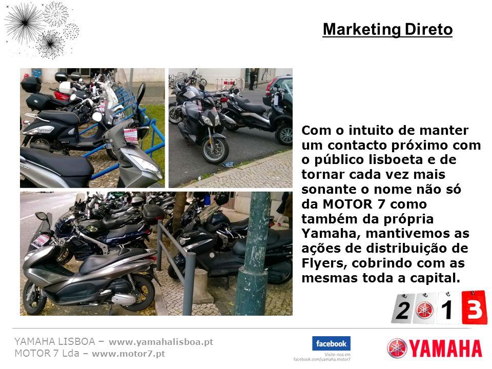 YAMAHA LISBOA – www.yamahalisboa.pt MOTOR 7 Lda – www.motor7.pt Marketing Direto Com o intuito de manter um contacto próximo com o público lisboeta e