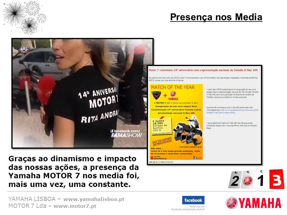 YAMAHA LISBOA – www.yamahalisboa.pt MOTOR 7 Lda – www.motor7.pt Presença nos Media Graças ao dinamismo e impacto das nossas ações, a presença da Yamah
