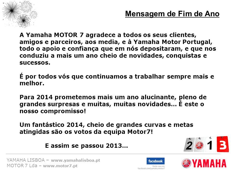 YAMAHA LISBOA – www.yamahalisboa.pt MOTOR 7 Lda – www.motor7.pt A Yamaha MOTOR 7 agradece a todos os seus clientes, amigos e parceiros, aos media, e à
