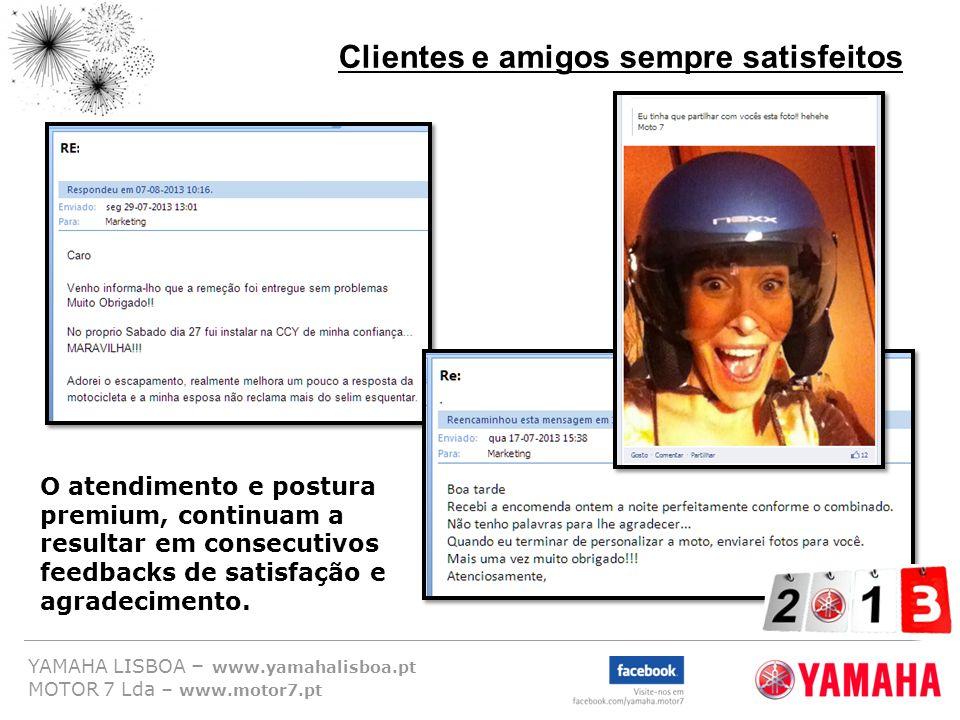 YAMAHA LISBOA – www.yamahalisboa.pt MOTOR 7 Lda – www.motor7.pt Clientes e amigos sempre satisfeitos O atendimento e postura premium, continuam a resu