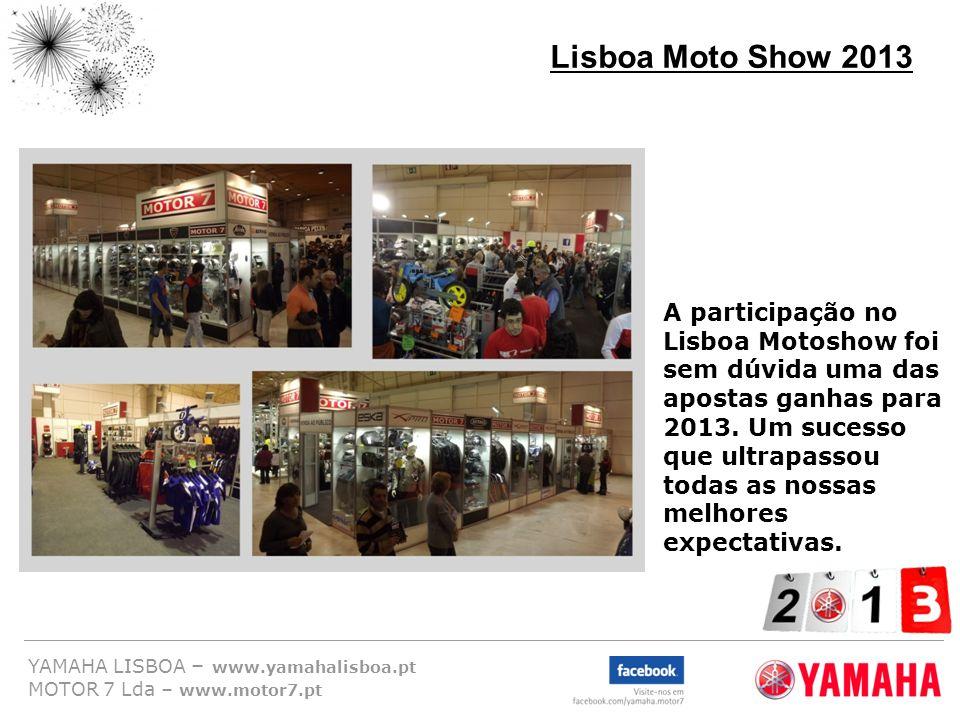 YAMAHA LISBOA – www.yamahalisboa.pt MOTOR 7 Lda – www.motor7.pt Lisboa Moto Show 2013 A participação no Lisboa Motoshow foi sem dúvida uma das apostas