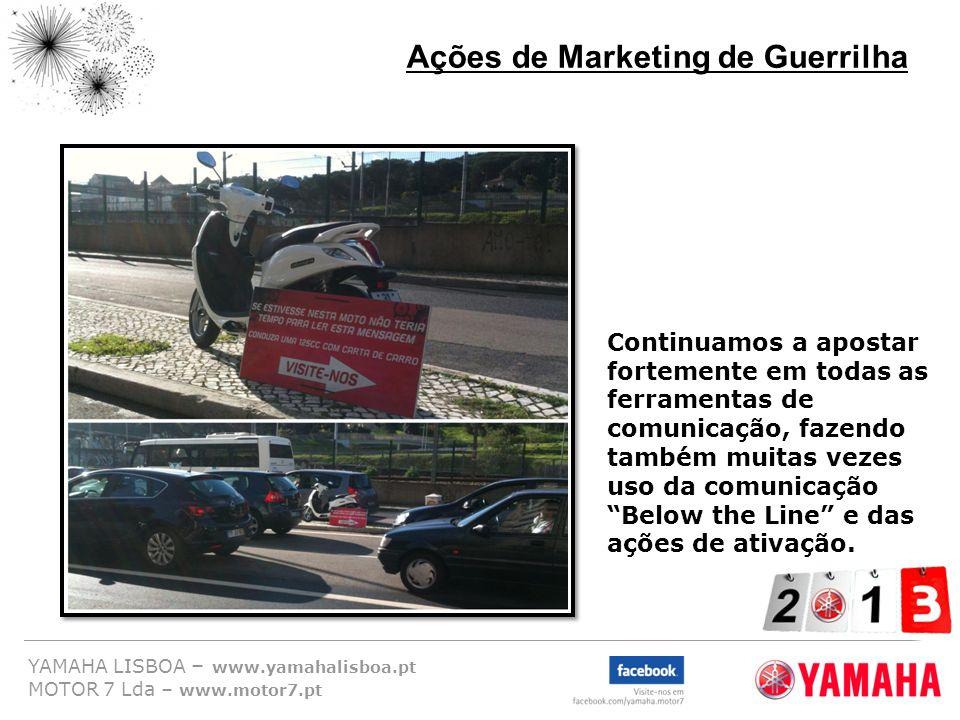 YAMAHA LISBOA – www.yamahalisboa.pt MOTOR 7 Lda – www.motor7.pt Ações de Marketing de Guerrilha Continuamos a apostar fortemente em todas as ferrament