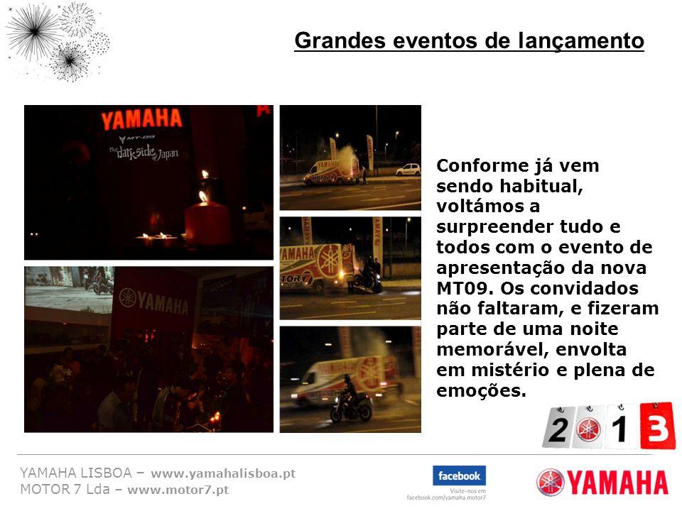 YAMAHA LISBOA – www.yamahalisboa.pt MOTOR 7 Lda – www.motor7.pt Grandes eventos de lançamento Conforme já vem sendo habitual, voltámos a surpreender t