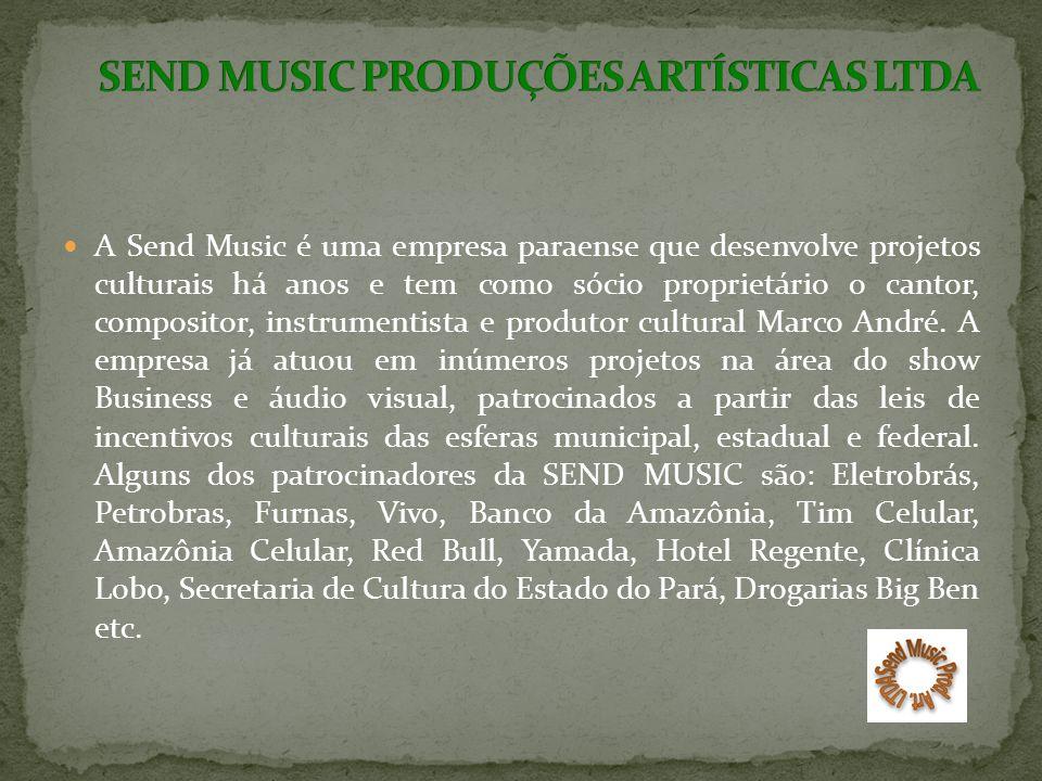 A Send Music é uma empresa paraense que desenvolve projetos culturais há anos e tem como sócio proprietário o cantor, compositor, instrumentista e produtor cultural Marco André.