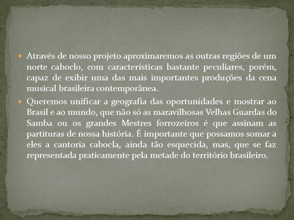 Este projeto nos dará a chance de fomentar no Pará a produção de um Longa Metragem, há tempos não realizado no Estado e jamais idealizado por um paraense de origem.