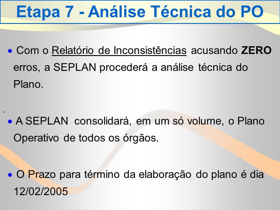 Etapa 7 - Análise Técnica do PO Com o Relatório de Inconsistências acusando ZERO erros, a SEPLAN procederá a análise técnica do Plano.