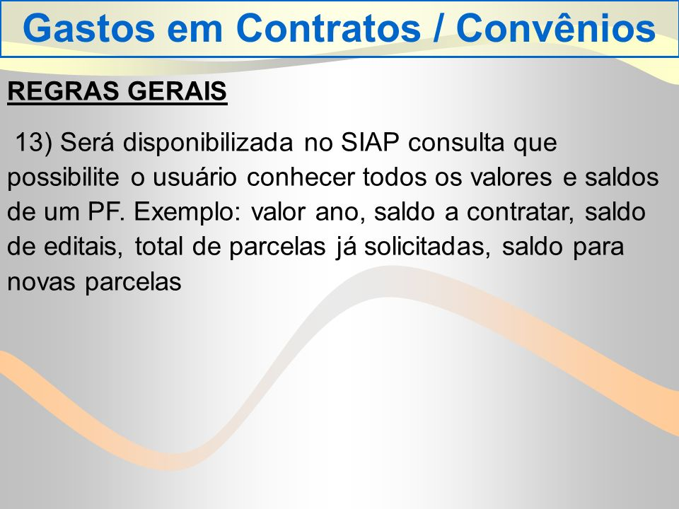 REGRAS GERAIS 13) Será disponibilizada no SIAP consulta que possibilite o usuário conhecer todos os valores e saldos de um PF.