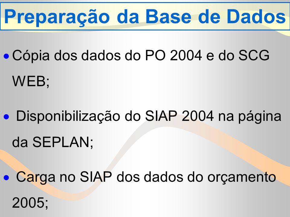 Cópia dos dados do PO 2004 e do SCG WEB; Disponibilização do SIAP 2004 na página da SEPLAN; Carga no SIAP dos dados do orçamento 2005; Preparação da Base de Dados